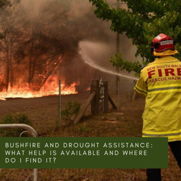 Bushfire and Drought Assistance: What help is available and where do I find it?